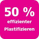 50 % effizienter Plastifizieren